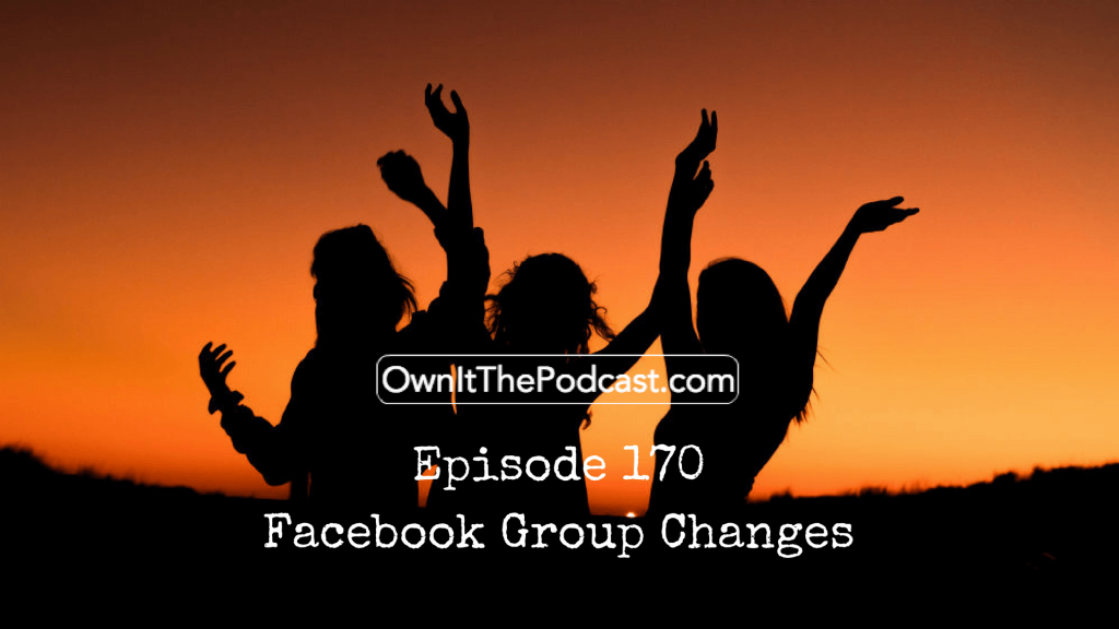 Own It! 170 Facebook Group Changes
