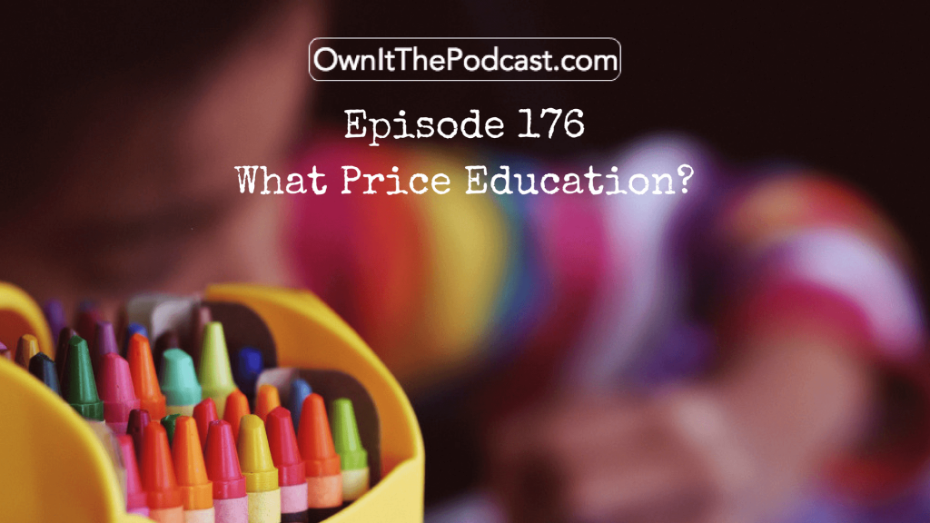 Own It! 176 | What Price Education?