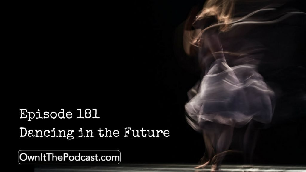 Own It! 181 | Dancing In The Future