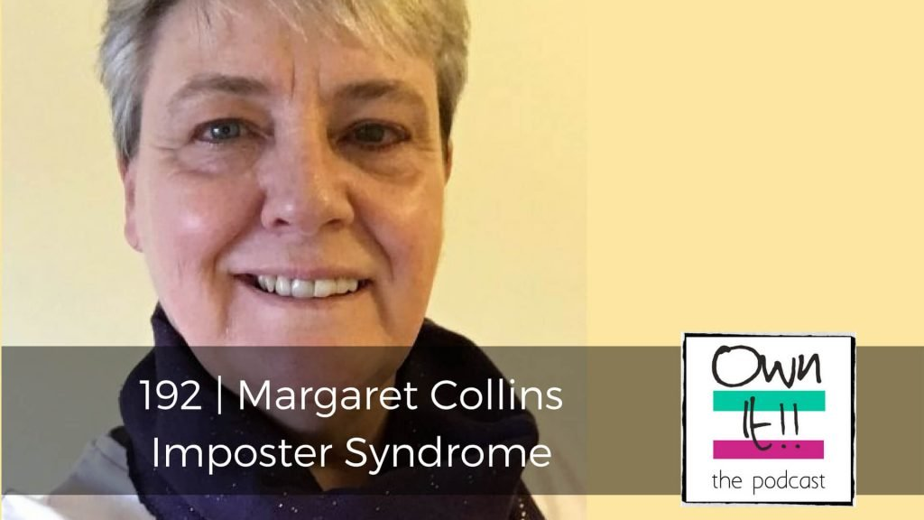Own It! 192 | Margaret Collins: Imposter Syndrome