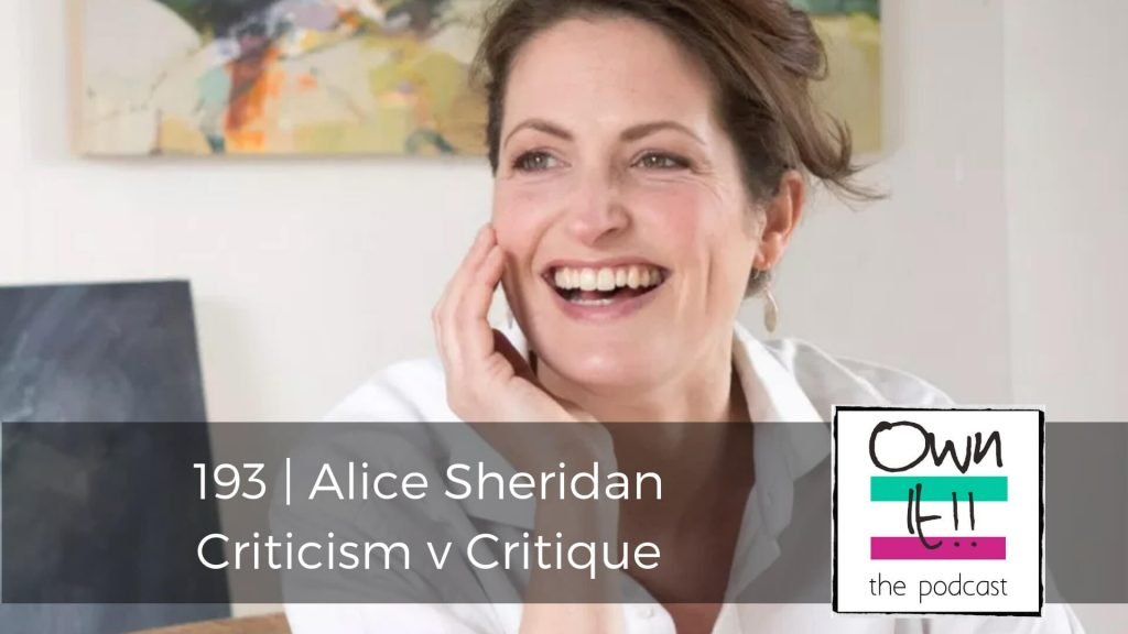 Own It! 193 | Alice Sheridan: Criticism v Critique