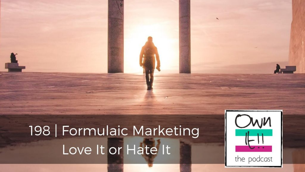 Own It! 198 | Formulaic Marketing: Love It or Hate It