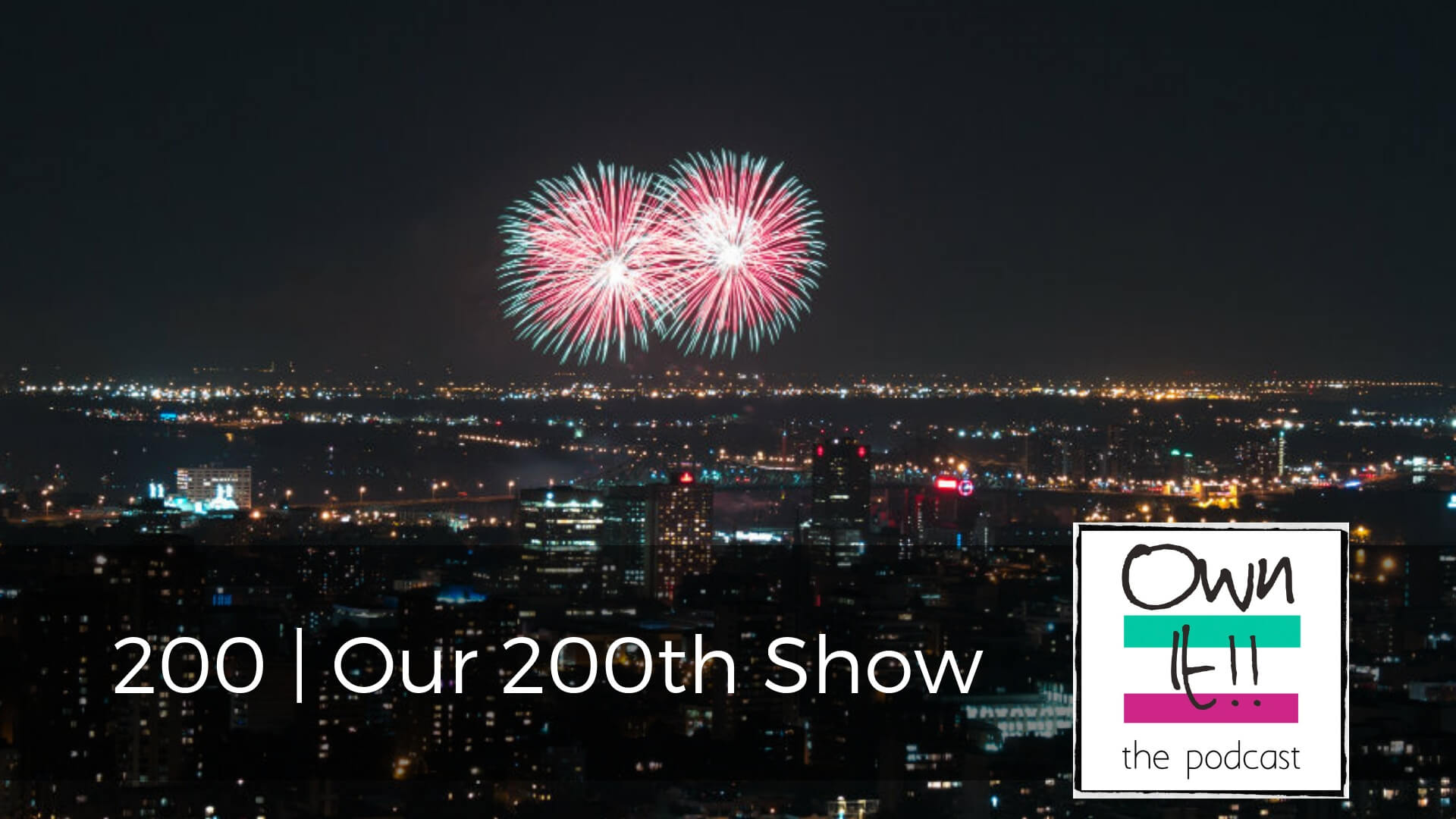 Own It! 200 | Our 200th Show
