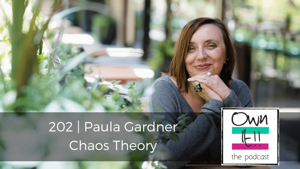 Own It! 202 | Paula Gardner: Chaos Theory