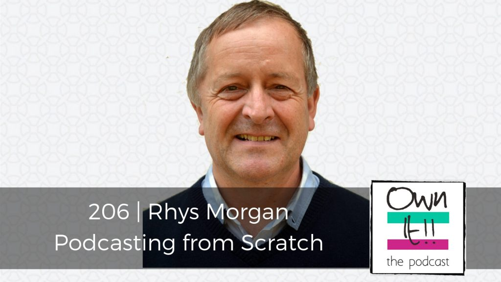 Own It! 206 | Rhys Morgan: Podcasting from Scratch