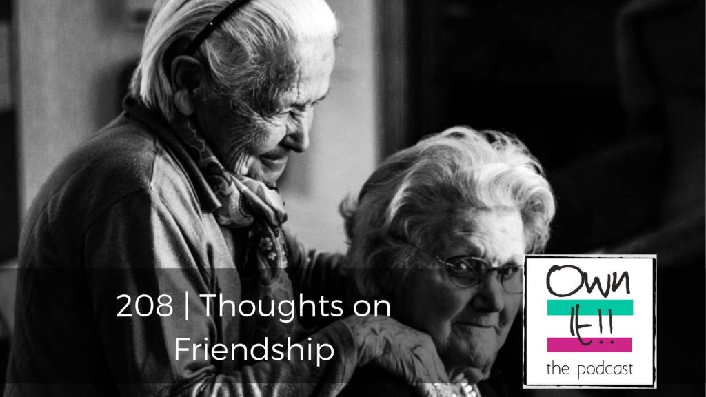 Own It! 208 | Thoughts on Friendship