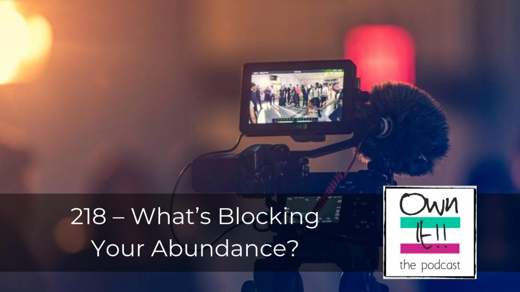 Own It! 218 - What's Blocking Your Abundance?