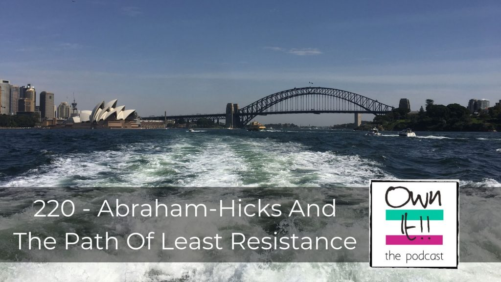 Own It! 220 – Abraham - Hicks And The Path Of Least Resistance