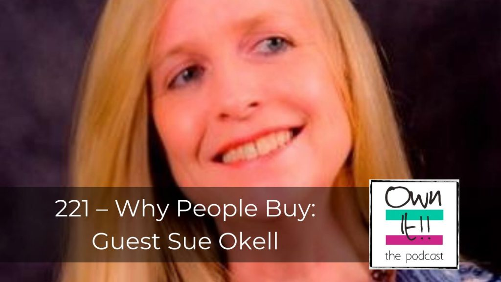 221 – Why People Buy: Guest Sue Okell