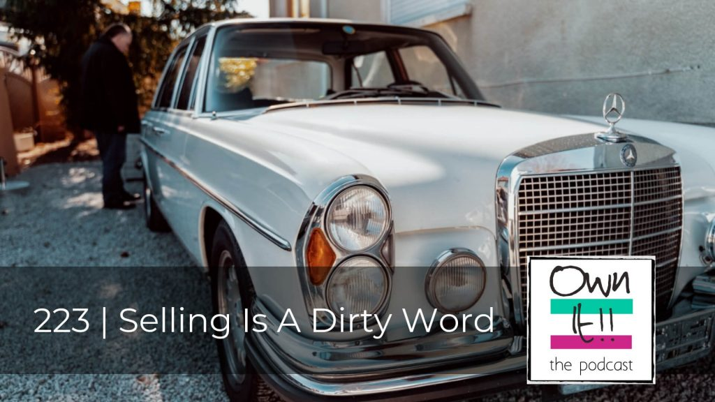 223 – Selling Is a Dirty Word