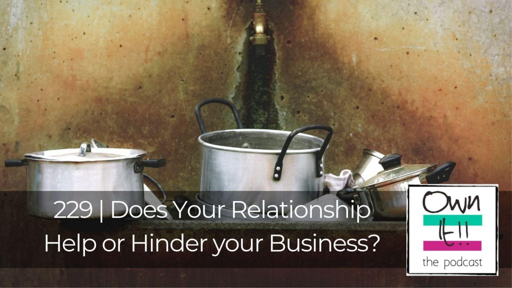 Own It! 229 | Does Your Relationship Help or Hinder your Business?