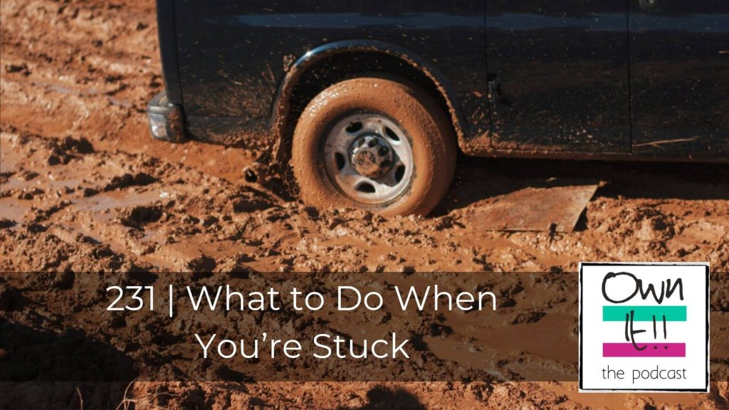 Own It! 231 | What to Do When You're Stuck