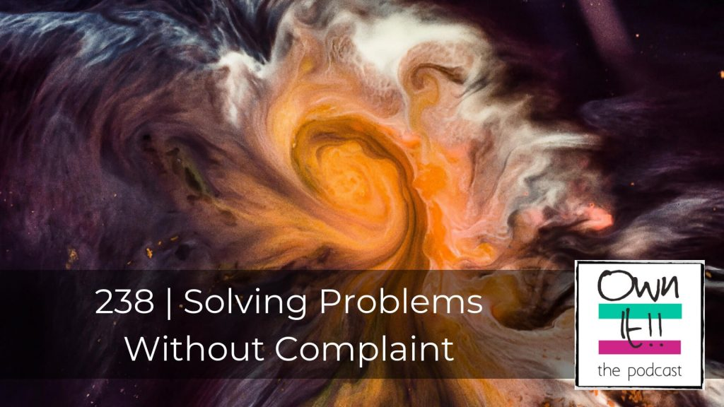 Own It! 238 | Solving Problems Without Complaint