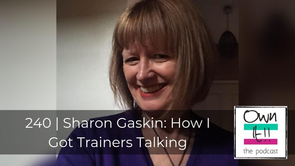 Ownt It! 240 | Sharon Gaskin: How I Got Trainers Talking