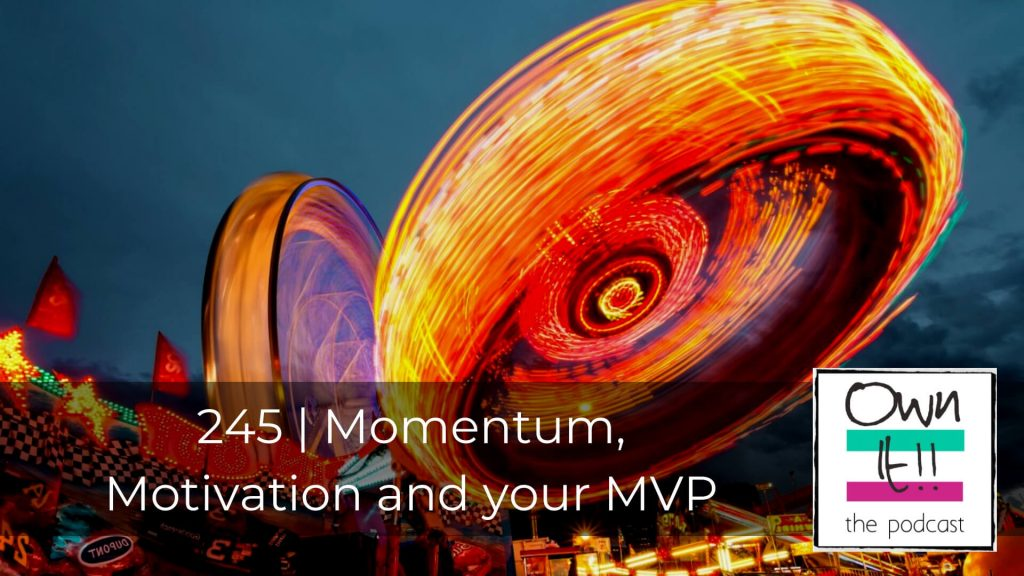 Own It! 245 | Momentum, Motivation and your MVP
