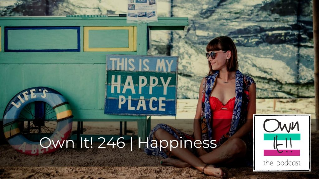Own It! 246 | Happiness
