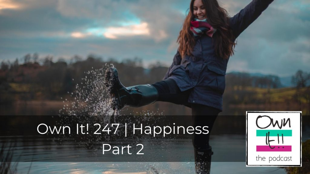 Own It! 247 | Happiness Part 2