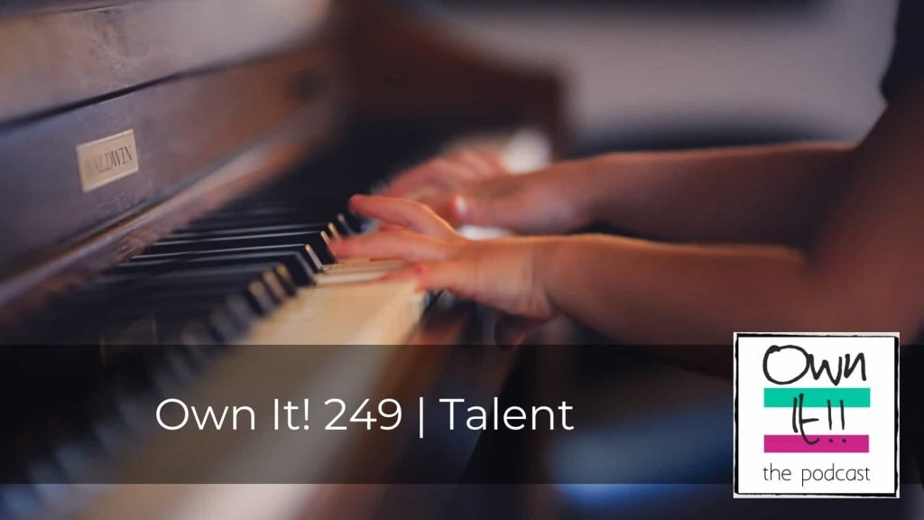 Own It! 249 | Talent