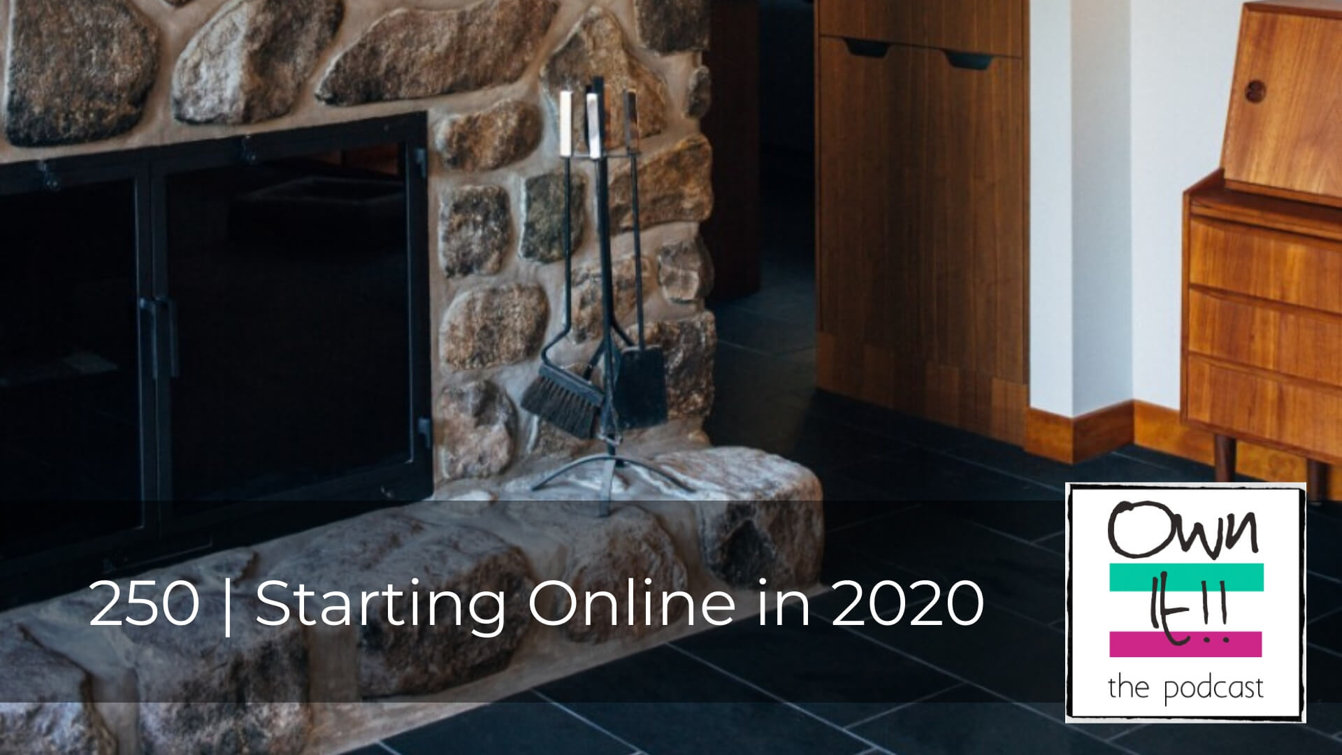 Own It! 250 | Starting Online in 2020