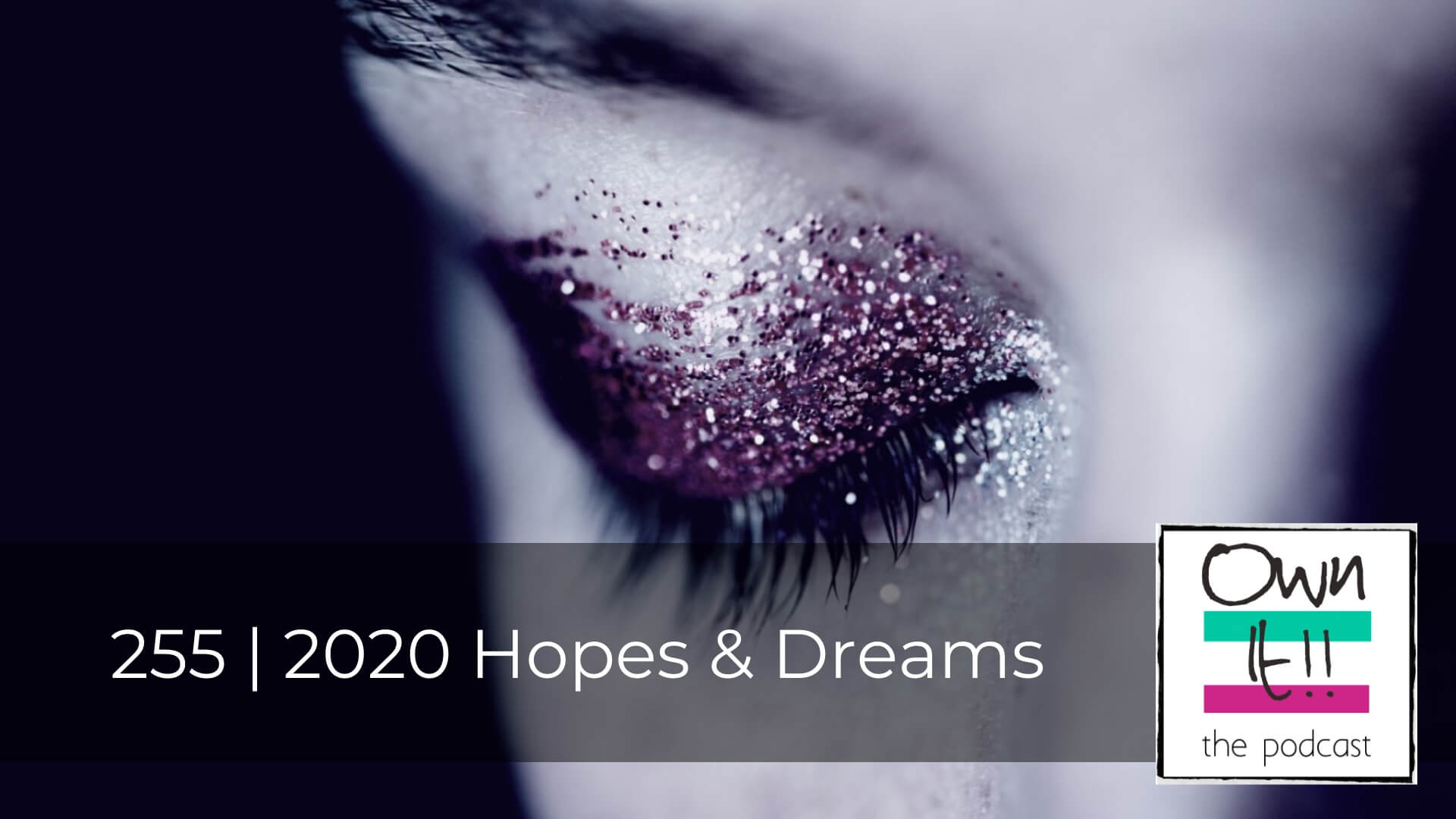 Own It! 255 | 2020 Hopes & Dreams