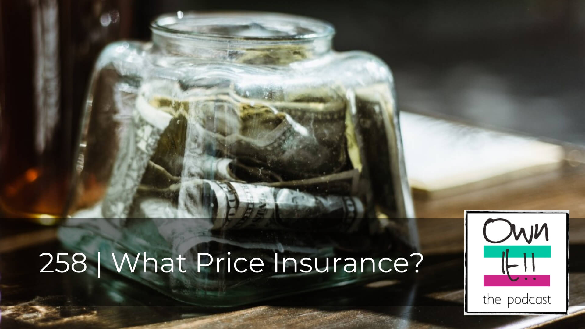 Own It! 258 | What Price Insurance?