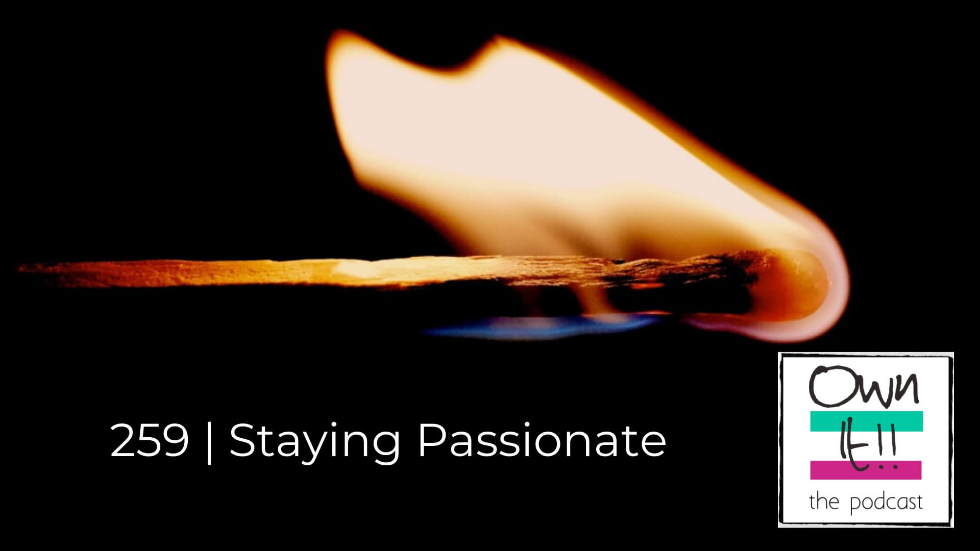 Own It! 259 | Staying Passionate