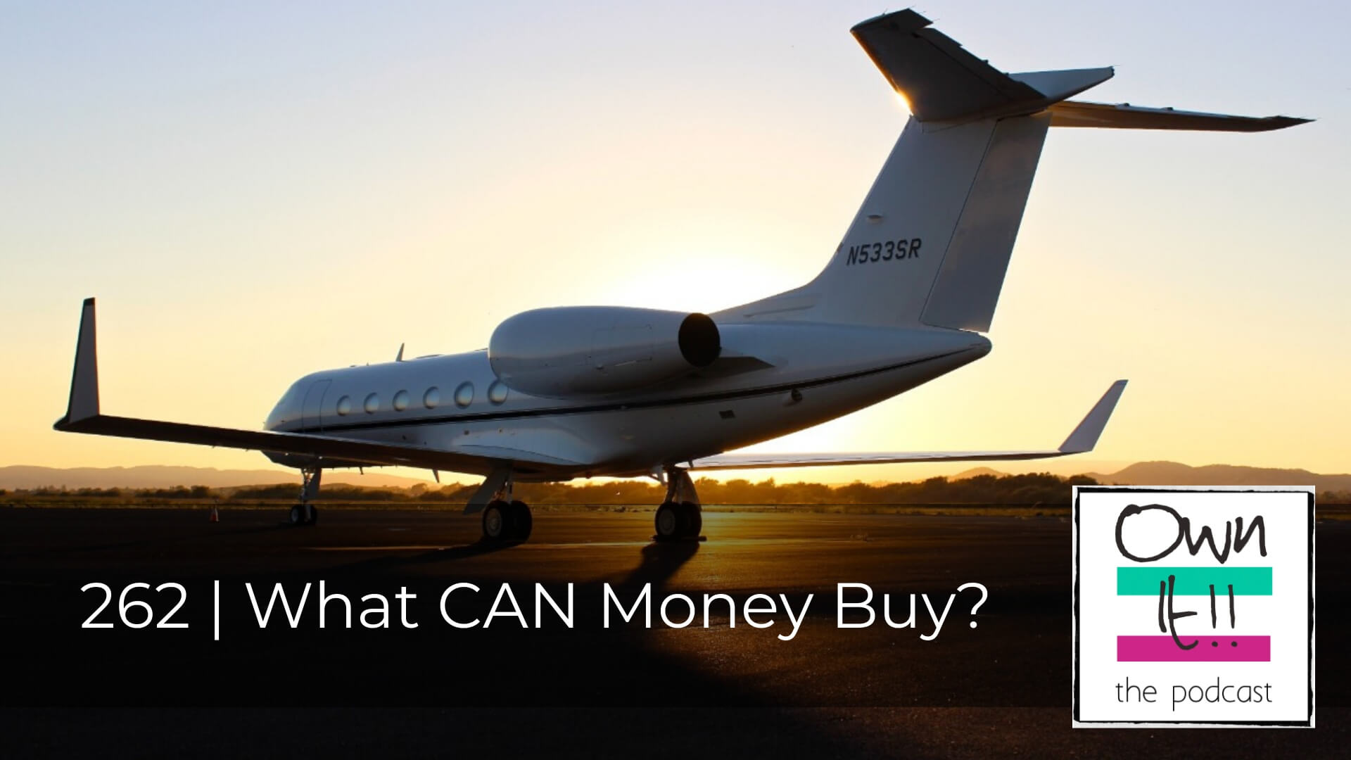 Own It! 262 | What CAN Money Buy?