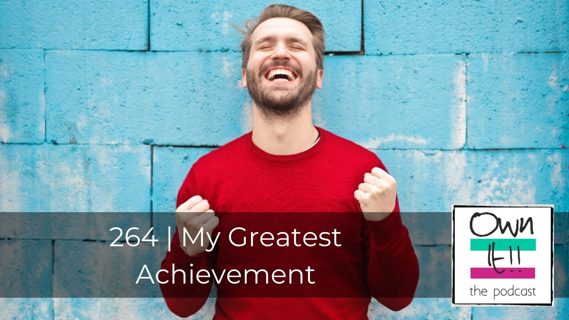 Own It! 264 | My Greatest Achievement