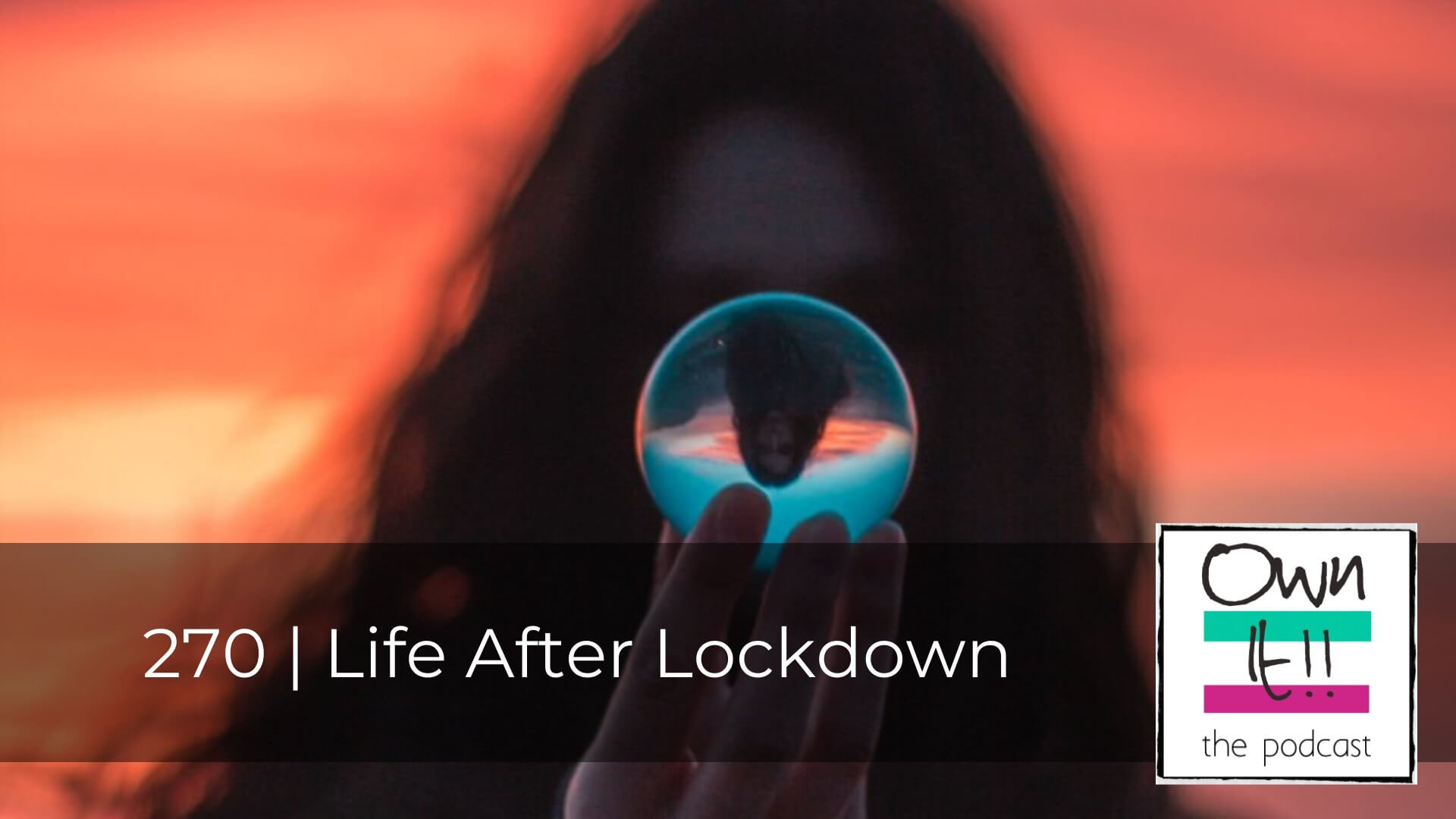 Own It! 270 | Life After Lockdown