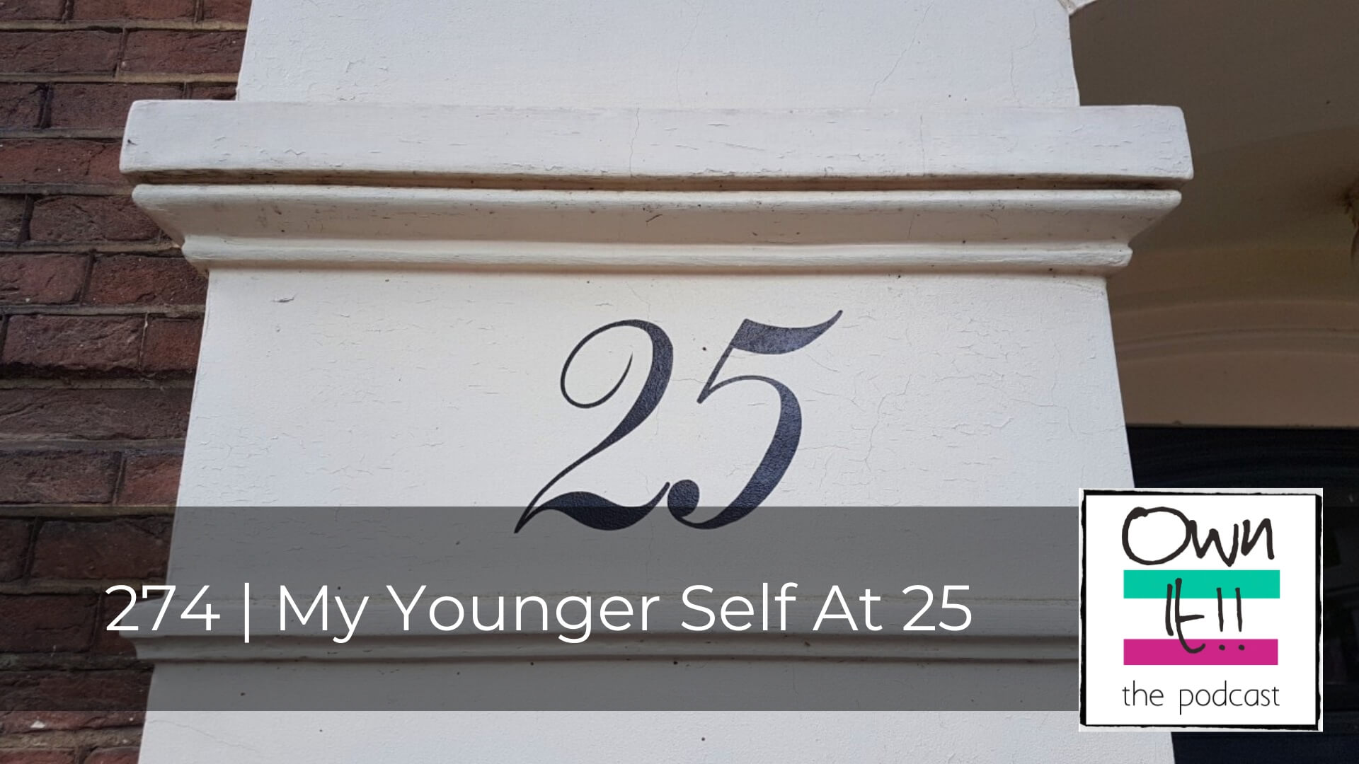 Own It! 274 | My Younger Self At 25