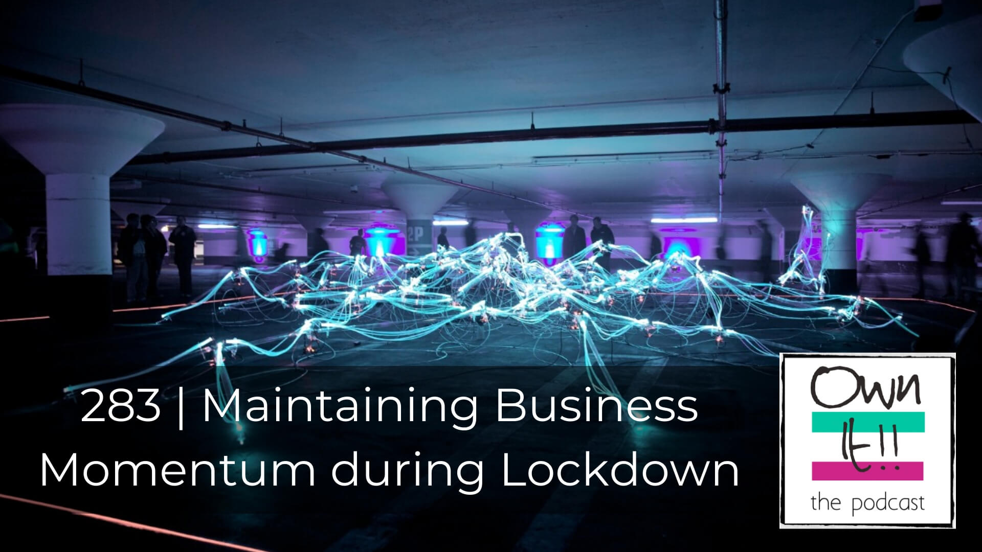 Own It! 283 | Maintaining Business Momentum during Lockdown