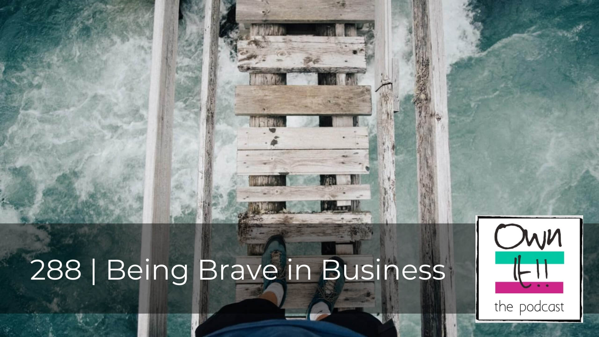 Own It! 288 | Being Brave in Business
