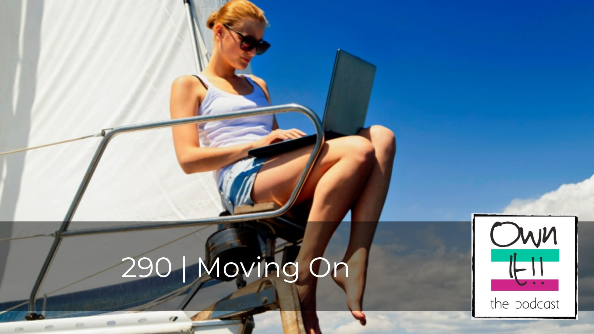 Own It! 290 | Moving On